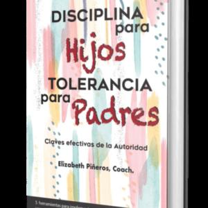 eBook Disciplina para hijos Tolerancia para padres - Tus Hijos Tu Mejor Proyecto - Elizabeth Piñeros