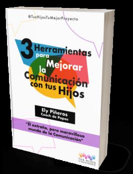 eBook 3 herramientas para mejorar la comunicación con tus hijos - Tus Hijos Tu Mejor Proyecto - Elizabeth Piñeros